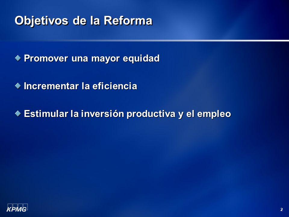 2 Objetivos de la Reforma Promover una mayor equidad Incrementar la eficiencia Estimular la inversión productiva y el empleo