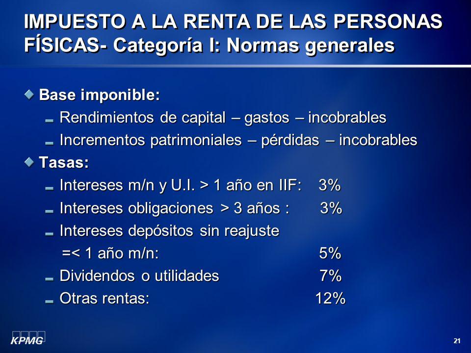 21 Base imponible: Rendimientos de capital – gastos – incobrables Incrementos patrimoniales – pérdidas – incobrables Tasas: Intereses m/n y U.I. > 1 a