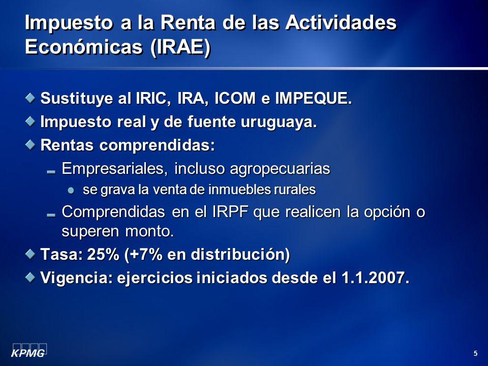 5 Impuesto a la Renta de las Actividades Económicas (IRAE) Sustituye al IRIC, IRA, ICOM e IMPEQUE. Impuesto real y de fuente uruguaya. Rentas comprend