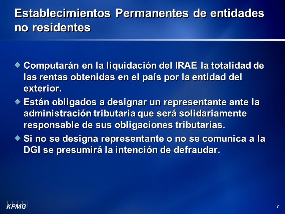 7 Establecimientos Permanentes de entidades no residentes Computarán en la liquidación del IRAE la totalidad de las rentas obtenidas en el país por la