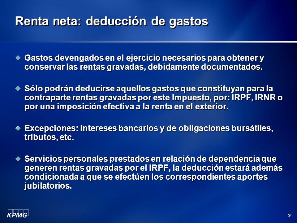 9 Renta neta: deducción de gastos Gastos devengados en el ejercicio necesarios para obtener y conservar las rentas gravadas, debidamente documentados.
