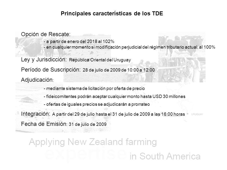 Principales características de los TDE Opción de Rescate: - a partir de enero del 2018 al 102% - en cualquier momento si modificación perjudicial del régimen tributario actual, al 100% Ley y Jurisdicción: República Oriental del Uruguay Período de Suscripción: 28 de julio de 2009 de 10:00 a 12:00 Adjudicación : - mediante sistema de licitación por oferta de precio - fideicomitentes podrán aceptar cualquier monto hasta USD 30 millones - ofertas de iguales precios se adjudicarán a prorrateo Integración: A partir del 29 de julio hasta el 31 de julio de 2009 a las 16:00 horas Fecha de Emisión : 31 de julio de 2009
