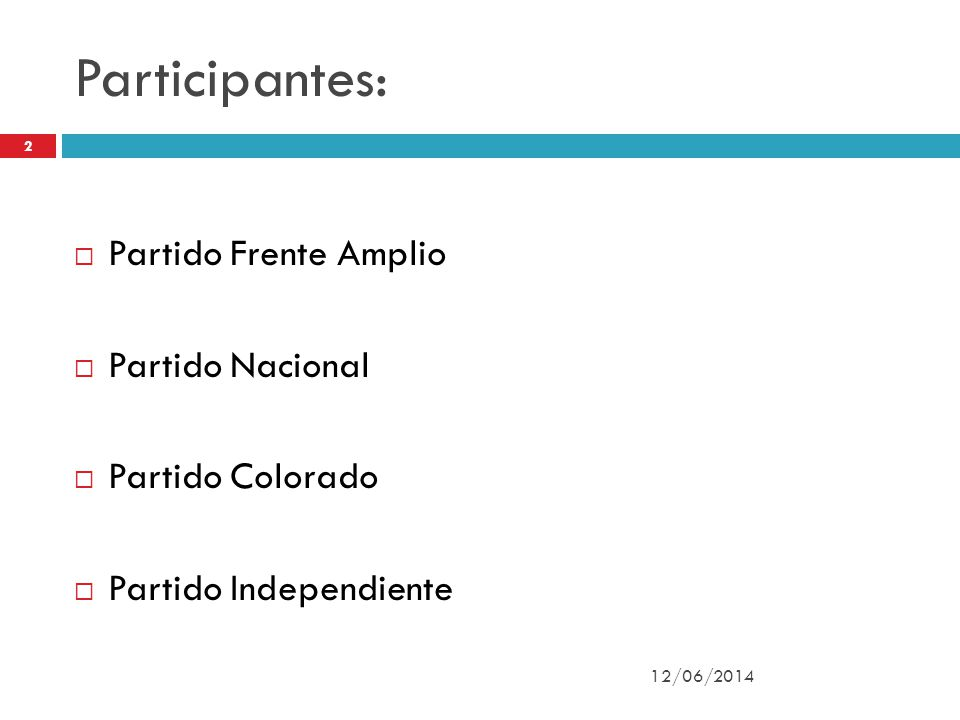 Participantes: 12/06/2014 2 Partido Frente Amplio Partido Nacional Partido Colorado Partido Independiente