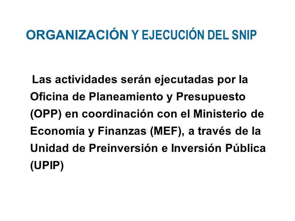 ORGANIZACIÓN Y EJECUCIÓN DEL SNIP Las actividades serán ejecutadas por la Oficina de Planeamiento y Presupuesto (OPP) en coordinación con el Ministeri