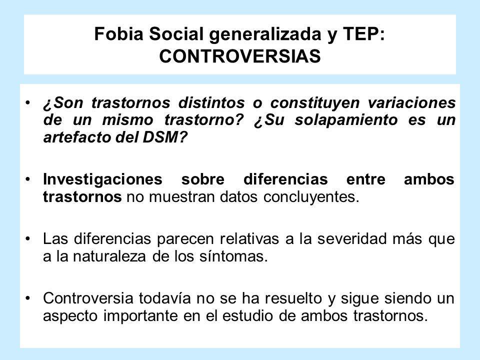 Fobia Social generalizada y TEP: CONTROVERSIAS ¿Son trastornos distintos o constituyen variaciones de un mismo trastorno? ¿Su solapamiento es un artef