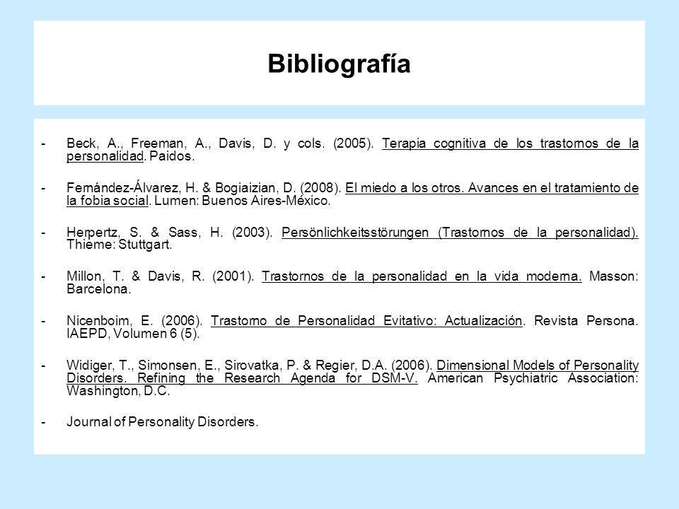 Bibliografía -Beck, A., Freeman, A., Davis, D. y cols. (2005). Terapia cognitiva de los trastornos de la personalidad. Paidos. -Fernández-Álvarez, H.