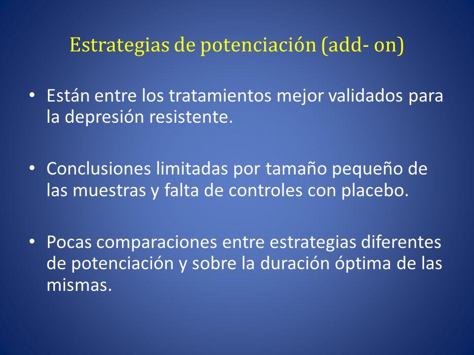 Estrategias de potenciación (add- on) Están entre los tratamientos mejor validados para la depresión resistente.