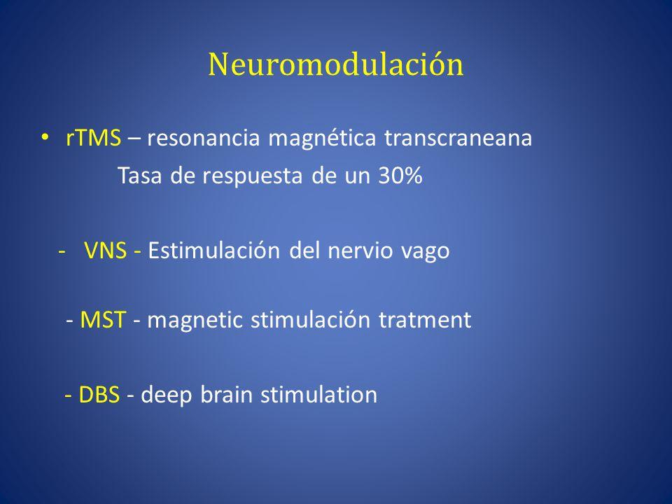 Neuromodulación rTMS – resonancia magnética transcraneana Tasa de respuesta de un 30% - VNS - Estimulación del nervio vago - MST - magnetic stimulación tratment - DBS - deep brain stimulation