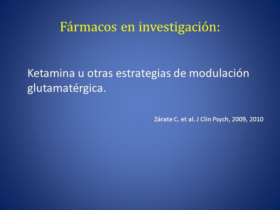 Fármacos en investigación: Ketamina u otras estrategias de modulación glutamatérgica.