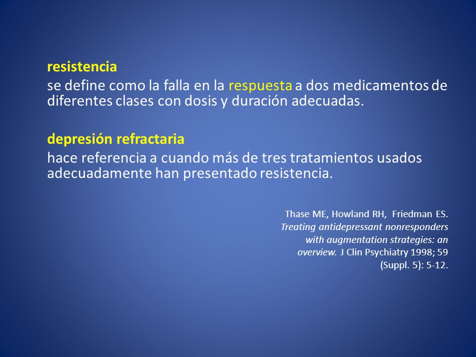 resistencia se define como la falla en la respuesta a dos medicamentos de diferentes clases con dosis y duración adecuadas.