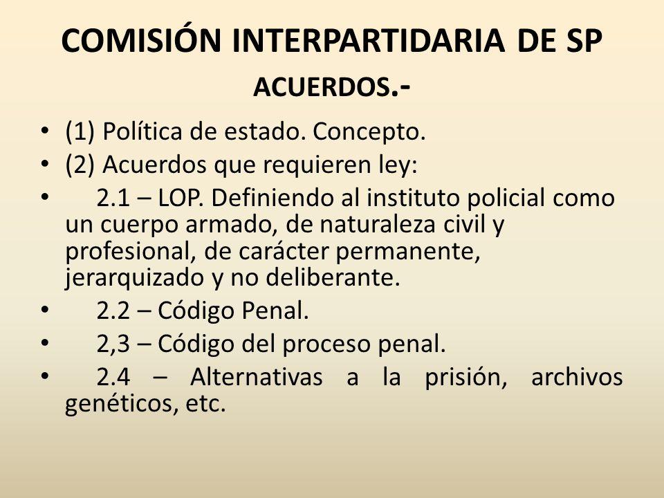 COMISIÓN INTERPARTIDARIA DE SP ACUERDOS.- (1) Política de estado. Concepto. (2) Acuerdos que requieren ley: 2.1 – LOP. Definiendo al instituto policia