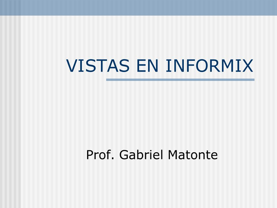 VISTAS EN INFORMIX Prof. Gabriel Matonte