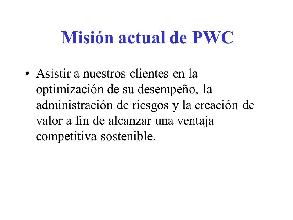 Misión actual de PWC Asistir a nuestros clientes en la optimización de su desempeño, la administración de riesgos y la creación de valor a fin de alcanzar una ventaja competitiva sostenible.