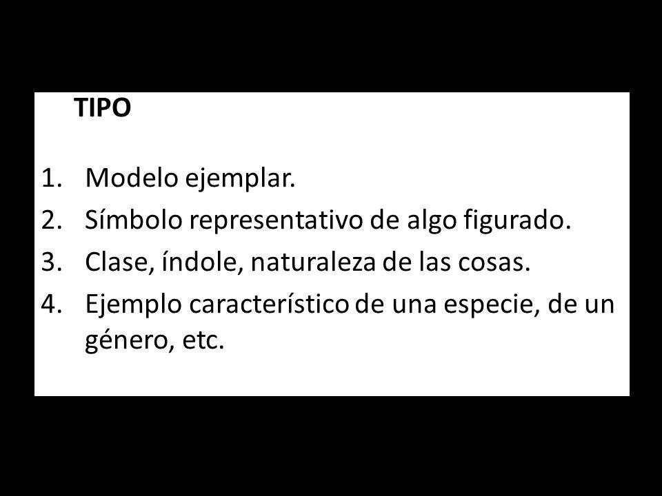 TIPO 1.Modelo ejemplar. 2.Símbolo representativo de algo figurado. 3.Clase, índole, naturaleza de las cosas. 4.Ejemplo característico de una especie,