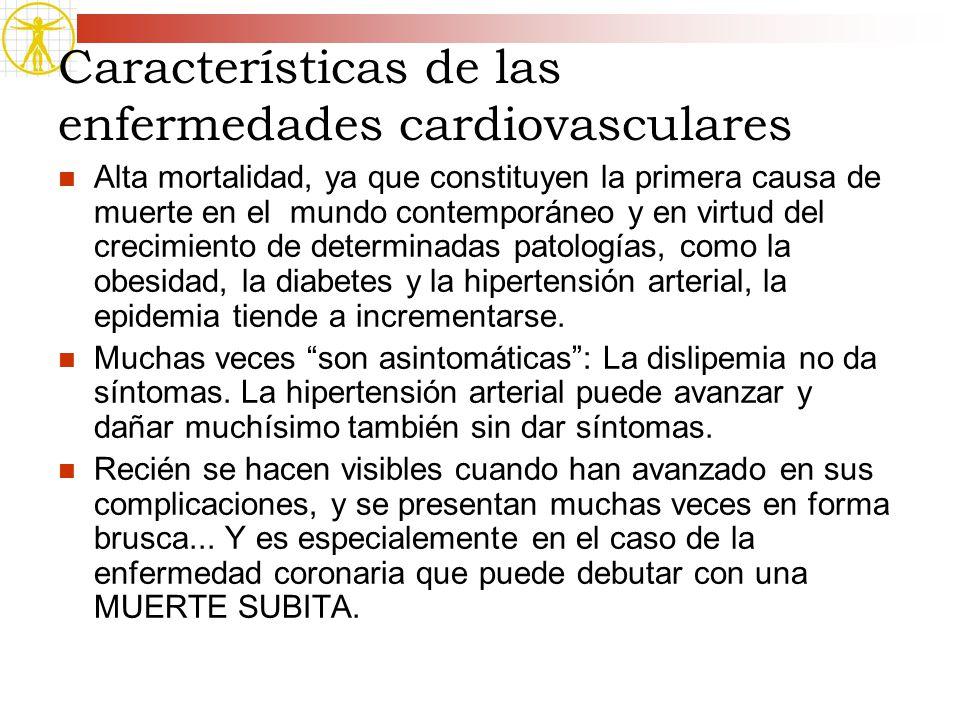 Características de las enfermedades cardiovasculares Alta mortalidad, ya que constituyen la primera causa de muerte en el mundo contemporáneo y en vir