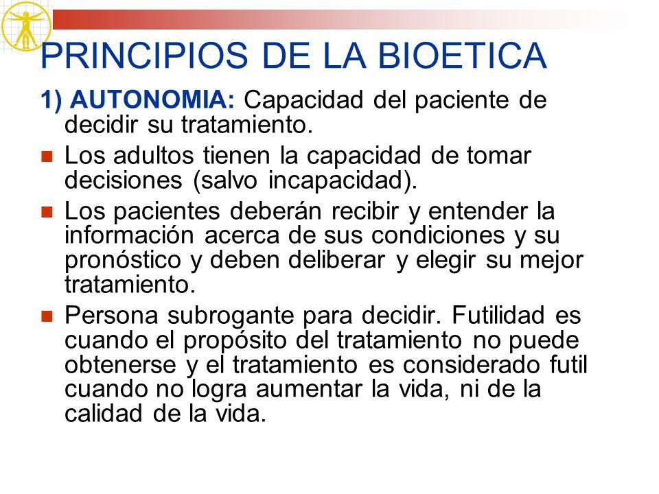 PRINCIPIOS DE LA BIOETICA 1) AUTONOMIA: Capacidad del paciente de decidir su tratamiento. Los adultos tienen la capacidad de tomar decisiones (salvo i