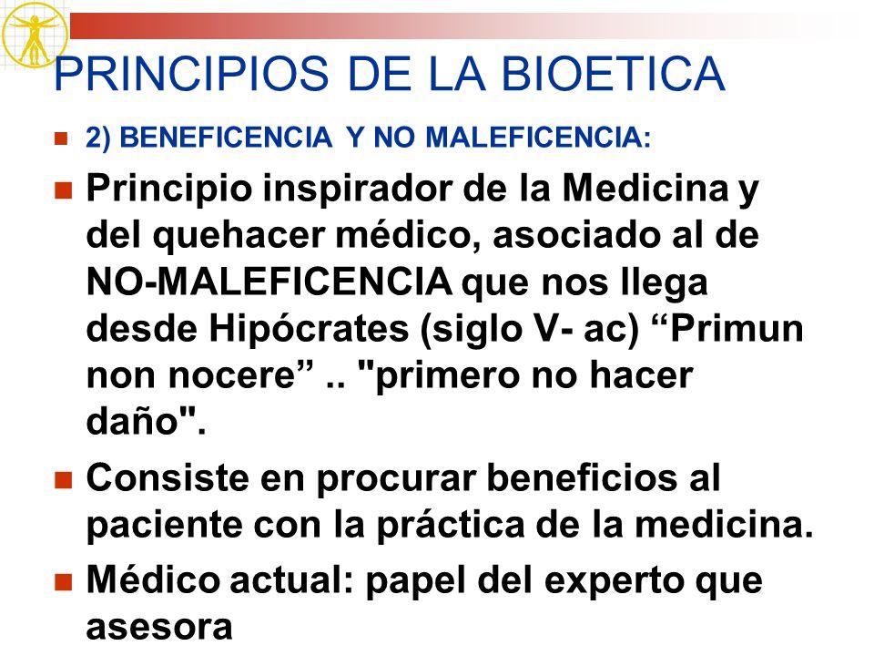 PRINCIPIOS DE LA BIOETICA 2) BENEFICENCIA Y NO MALEFICENCIA: Principio inspirador de la Medicina y del quehacer médico, asociado al de NO-MALEFICENCIA