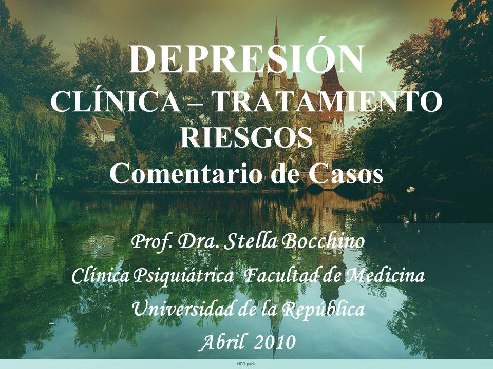 DEPRESIÓN CLÍNICA – TRATAMIENTO RIESGOS Comentario de Casos Prof. Dra. Stella Bocchino Clínica Psiquiátrica Facultad de Medicina Universidad de la Rep