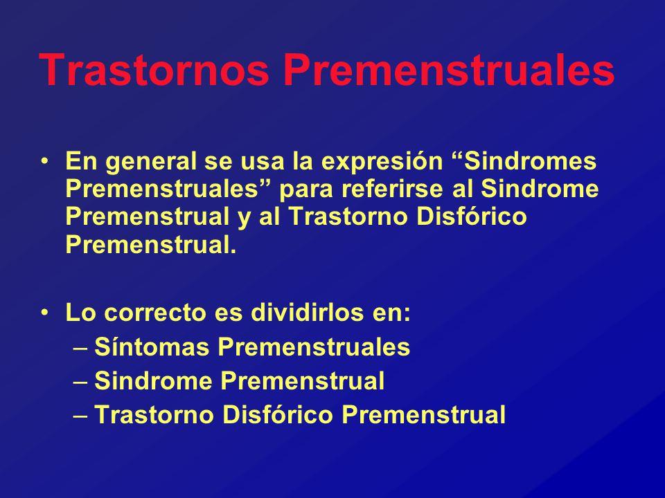 Trastornos Premenstruales En general se usa la expresión Sindromes Premenstruales para referirse al Sindrome Premenstrual y al Trastorno Disfórico Pre