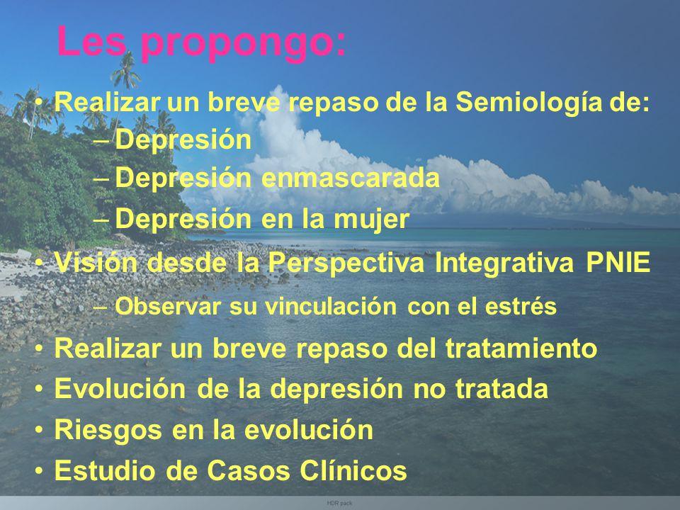 Les propongo: Realizar un breve repaso de la Semiología de: –Depresión –Depresión enmascarada –Depresión en la mujer Visión desde la Perspectiva Integ