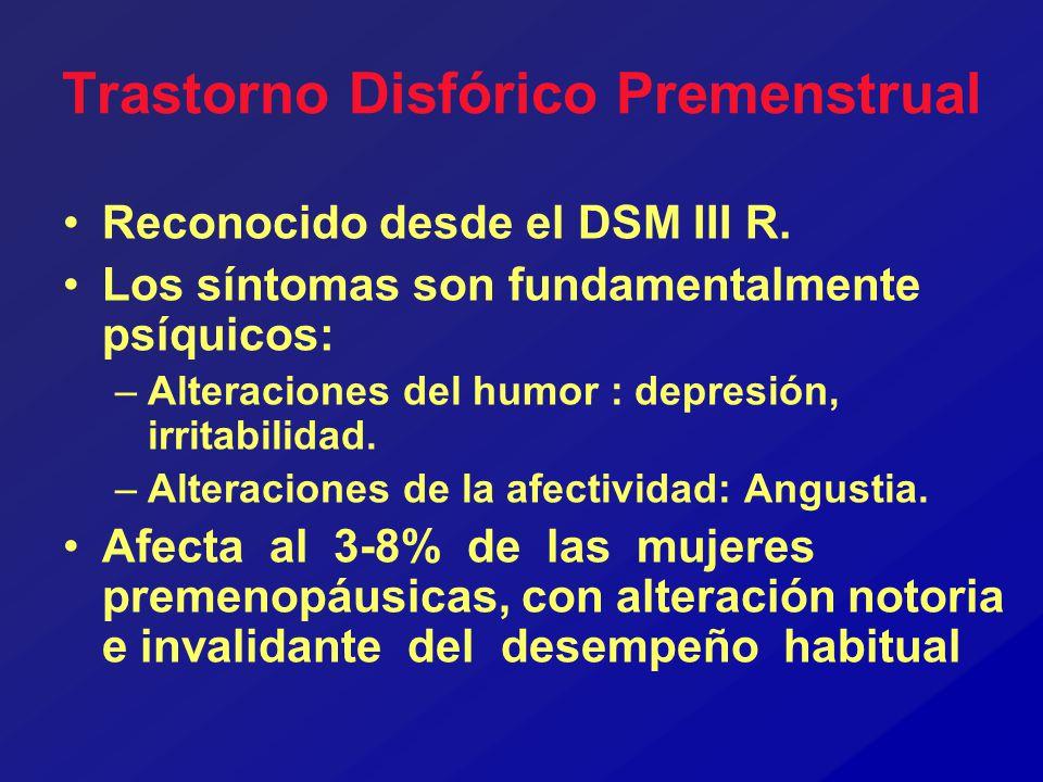 Trastorno Disfórico Premenstrual Reconocido desde el DSM III R. Los síntomas son fundamentalmente psíquicos: –Alteraciones del humor : depresión, irri