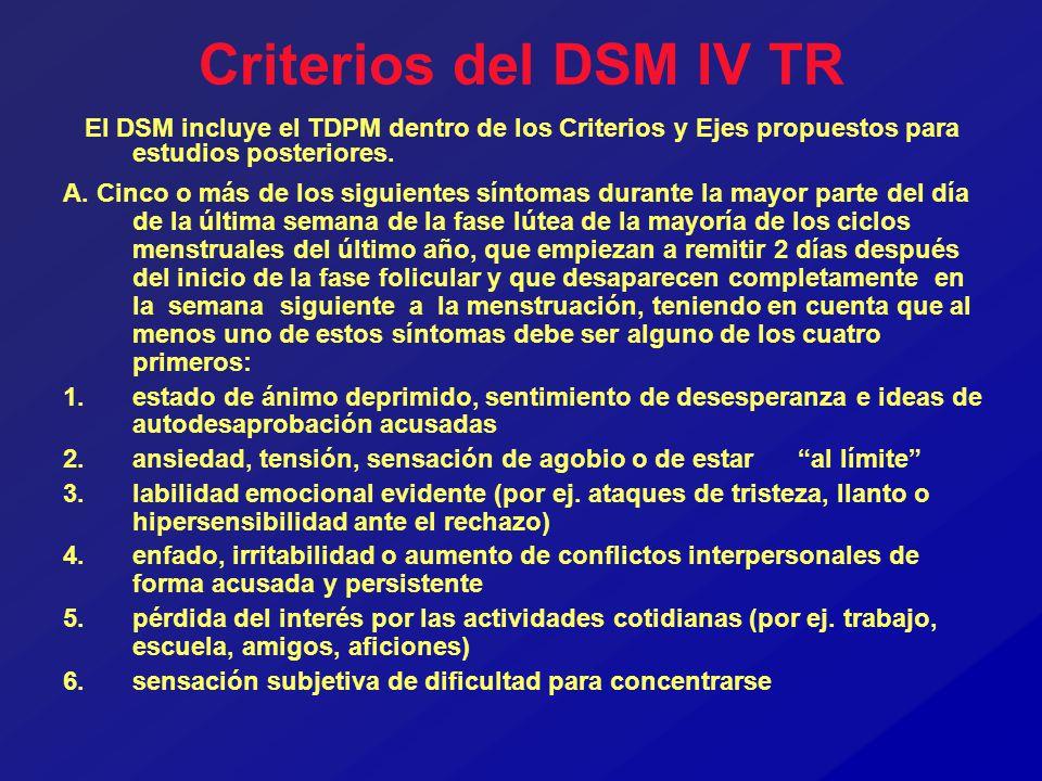 Criterios del DSM IV TR El DSM incluye el TDPM dentro de los Criterios y Ejes propuestos para estudios posteriores. A. Cinco o más de los siguientes s