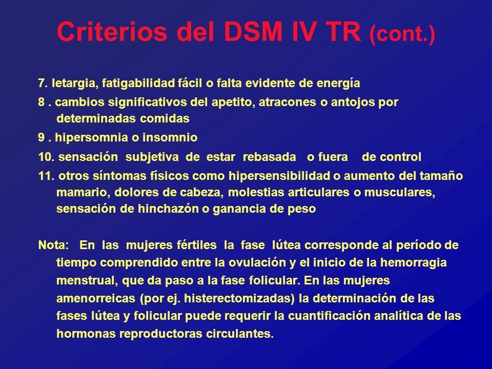 Criterios del DSM IV TR (cont.) 7. letargia, fatigabilidad fácil o falta evidente de energía 8. cambios significativos del apetito, atracones o antojo