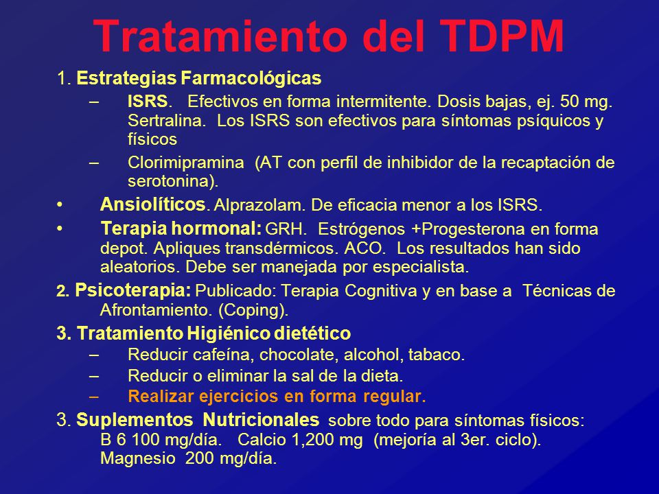 Tratamiento del TDPM 1. Estrategias Farmacológicas –ISRS. Efectivos en forma intermitente. Dosis bajas, ej. 50 mg. Sertralina. Los ISRS son efectivos