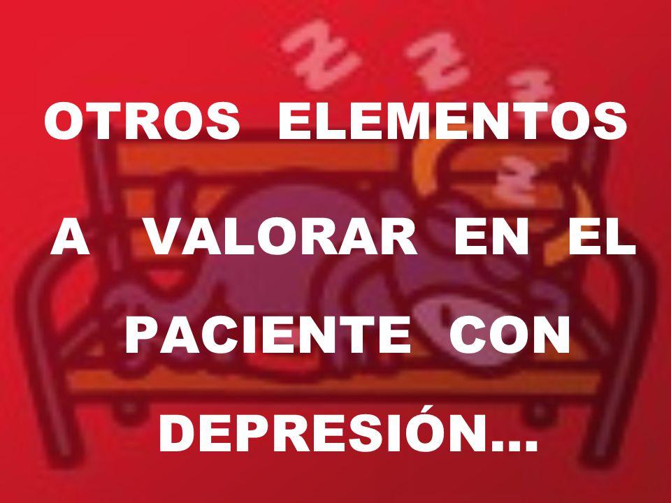 OTROS ELEMENTOS A VALORAR EN EL PACIENTE CON DEPRESIÓN…
