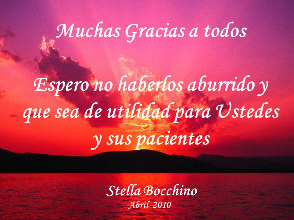 Muchas Gracias a todos Espero no haberlos aburrido y que sea de utilidad para Ustedes y sus pacientes Stella Bocchino Abril 2010