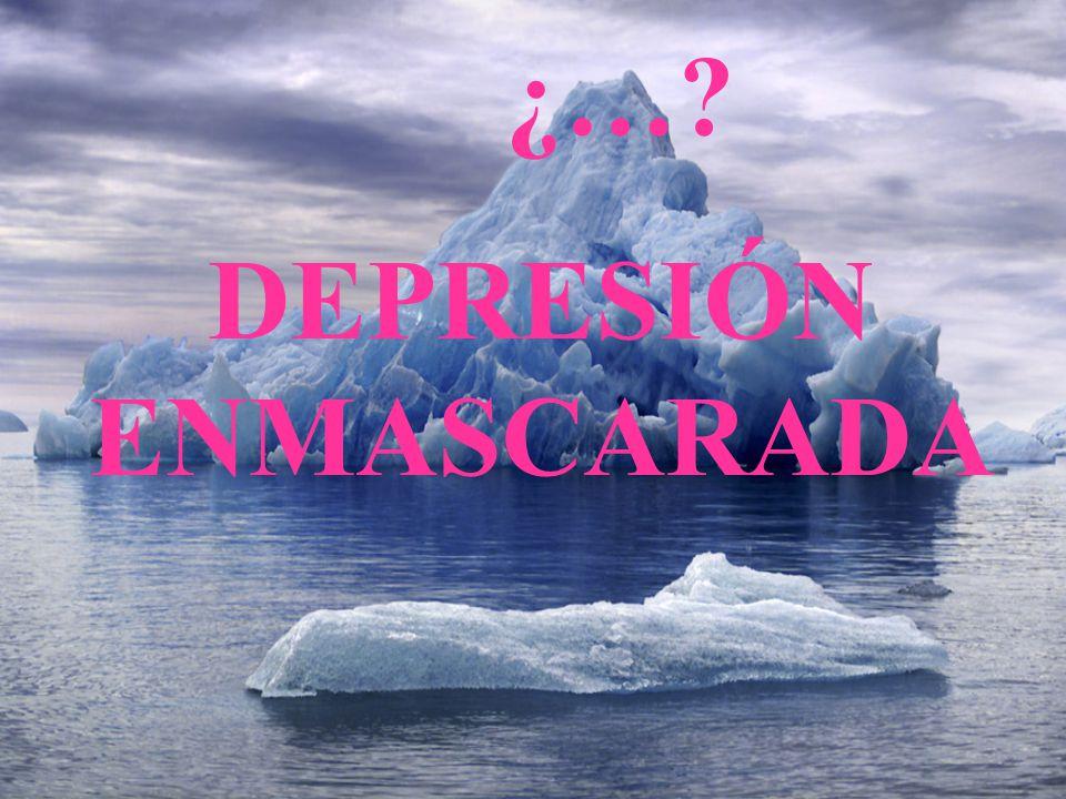 ¿…? DEPRESIÓN ENMASCARADA