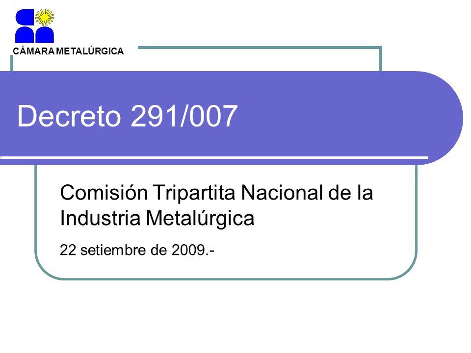 Decreto 291/007 Comisión Tripartita Nacional de la Industria Metalúrgica 22 setiembre de 2009.- CÁMARA METALÚRGICA