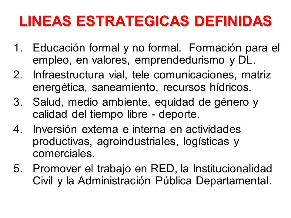 LINEAS ESTRATEGICAS DEFINIDAS 1.Educación formal y no formal. Formación para el empleo, en valores, emprendedurismo y DL. 2.Infraestructura vial, tele