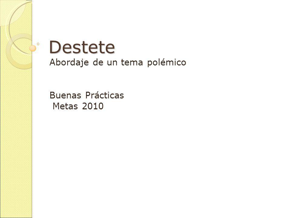 Destete Abordaje de un tema polémico Buenas Prácticas Metas 2010