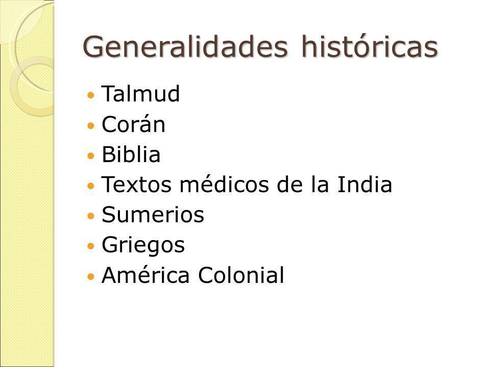 Generalidades históricas Talmud Corán Biblia Textos médicos de la India Sumerios Griegos América Colonial