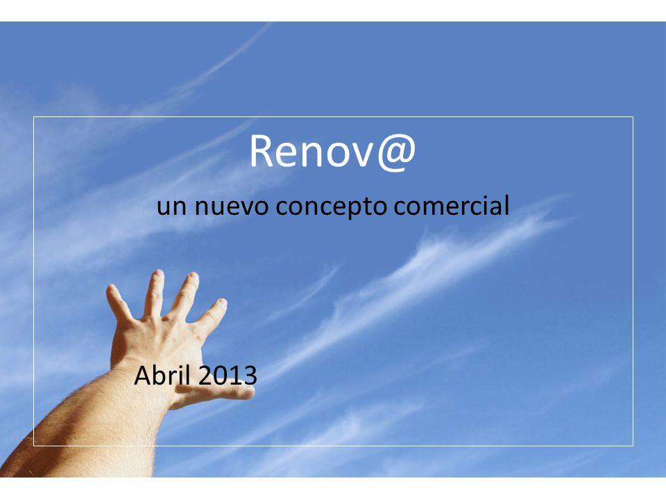 Renov@ un nuevo concepto comercial Abril 2013