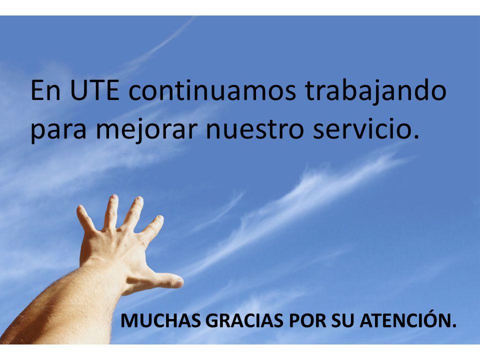 MUCHAS GRACIAS POR SU ATENCIÓN. En UTE continuamos trabajando para mejorar nuestro servicio.
