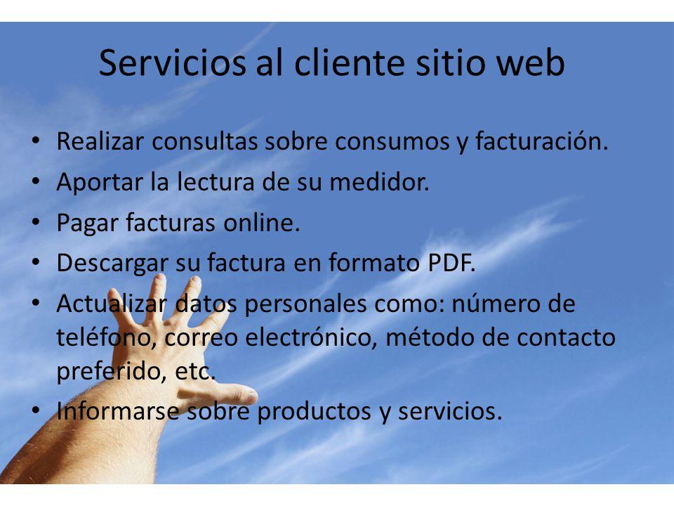 Servicios al cliente sitio web Realizar consultas sobre consumos y facturación. Aportar la lectura de su medidor. Pagar facturas online. Descargar su