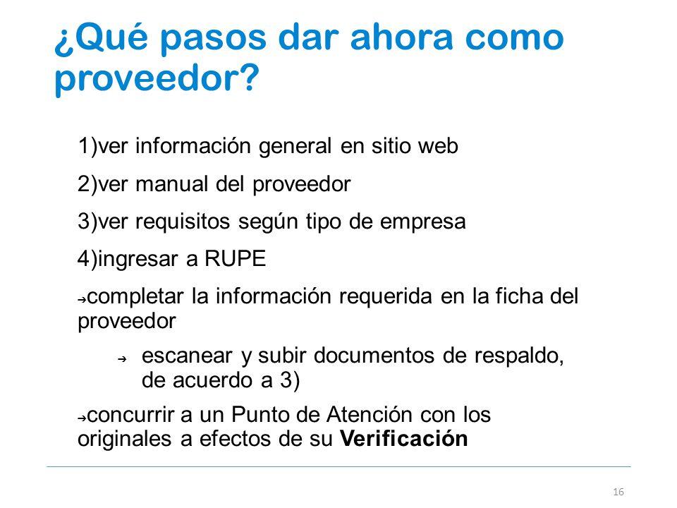 16 1)ver información general en sitio web 2)ver manual del proveedor 3)ver requisitos según tipo de empresa 4)ingresar a RUPE completar la información