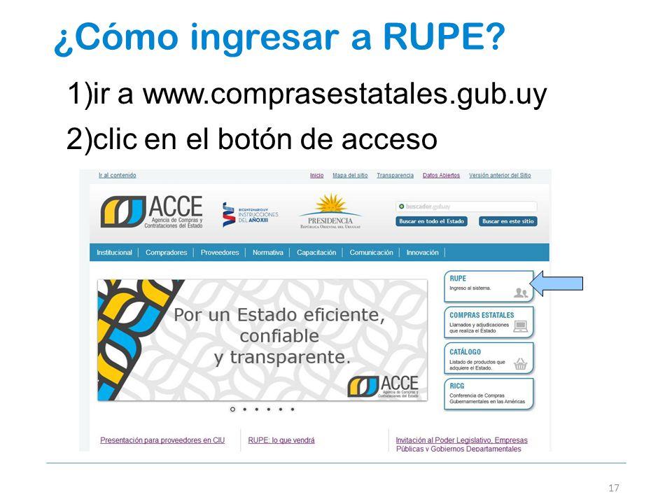 ¿Cómo ingresar a RUPE? 17 1)ir a www.comprasestatales.gub.uy 2)clic en el botón de acceso