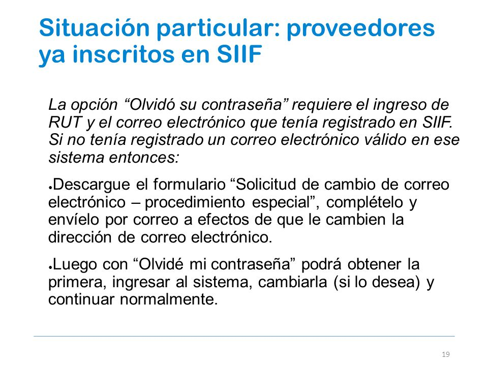 Situación particular: proveedores ya inscritos en SIIF 19 La opción Olvidó su contraseña requiere el ingreso de RUT y el correo electrónico que tenía