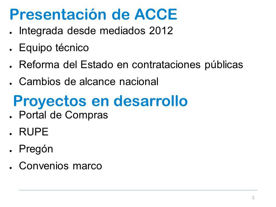 Presentación de ACCE 2 Integrada desde mediados 2012 Equipo técnico Reforma del Estado en contrataciones públicas Cambios de alcance nacional Proyecto