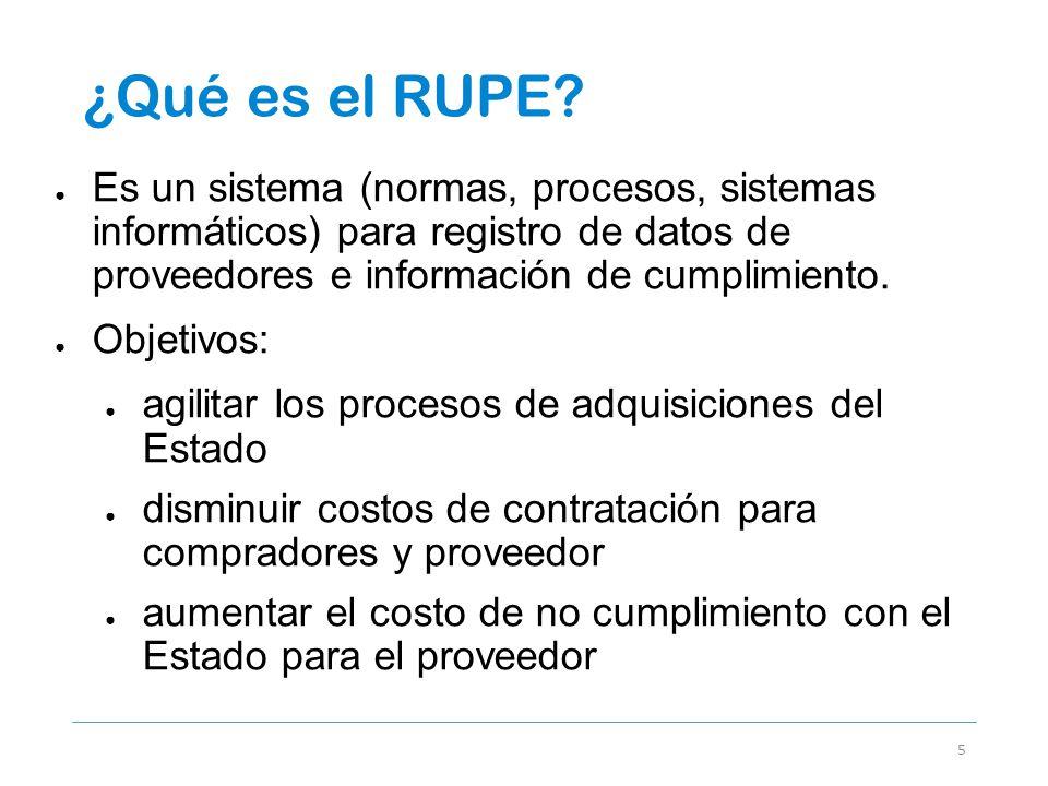 ¿Qué es el RUPE? 5 Es un sistema (normas, procesos, sistemas informáticos) para registro de datos de proveedores e información de cumplimiento. Objeti