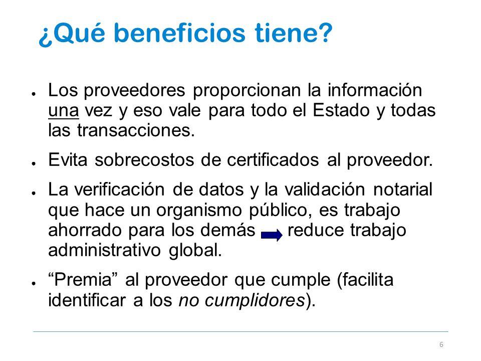 ¿Qué beneficios tiene? 6 Los proveedores proporcionan la información una vez y eso vale para todo el Estado y todas las transacciones. Evita sobrecost