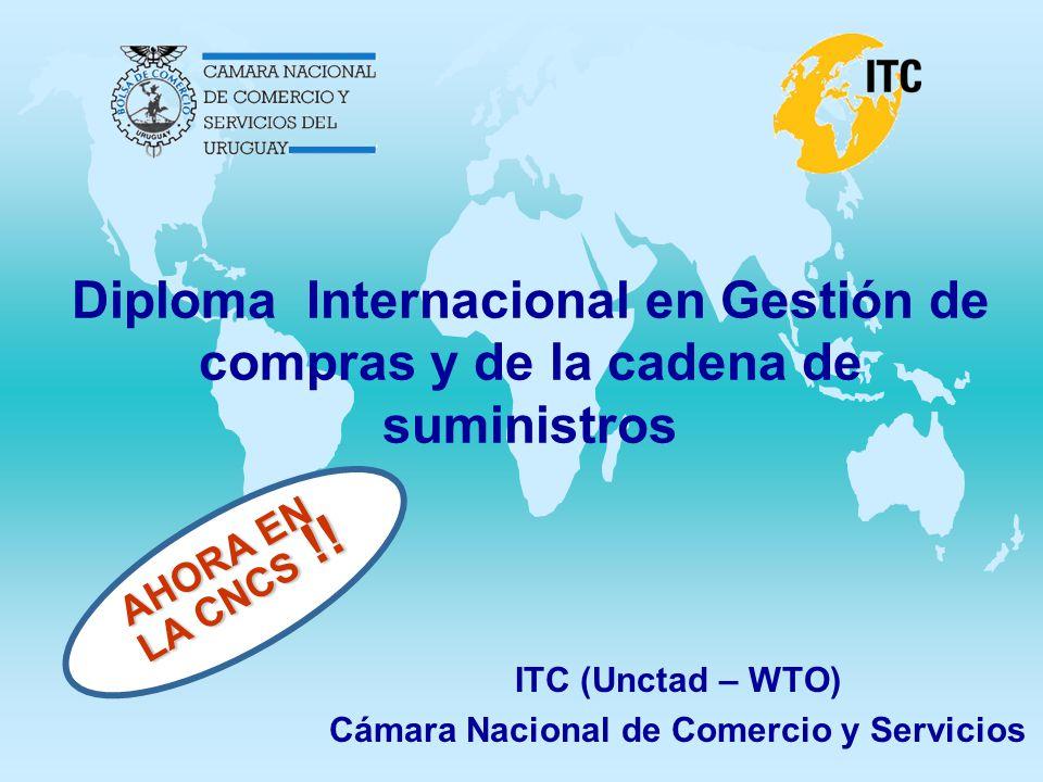 Diploma Internacional en Gestión de compras y de la cadena de suministros ITC (Unctad – WTO) Cámara Nacional de Comercio y Servicios AHORA EN LA CNCS