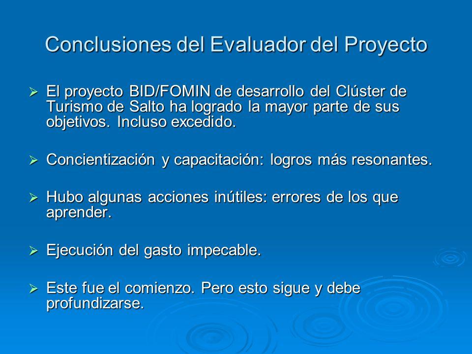 Conclusiones del Evaluador del Proyecto El proyecto BID/FOMIN de desarrollo del Clúster de Turismo de Salto ha logrado la mayor parte de sus objetivos