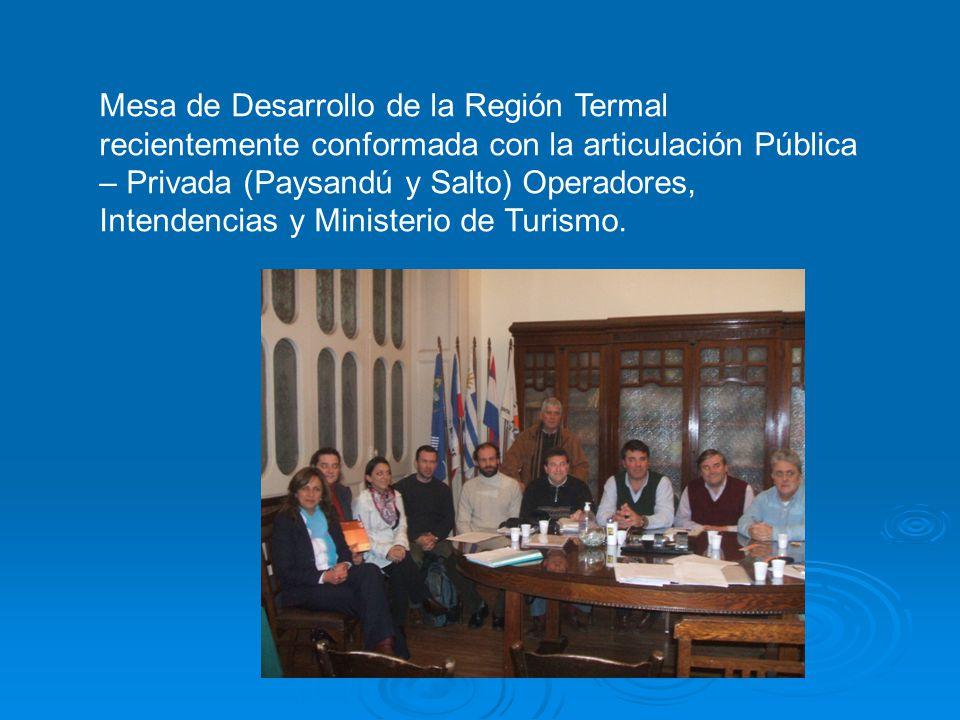 Mesa de Desarrollo de la Región Termal recientemente conformada con la articulación Pública – Privada (Paysandú y Salto) Operadores, Intendencias y Mi