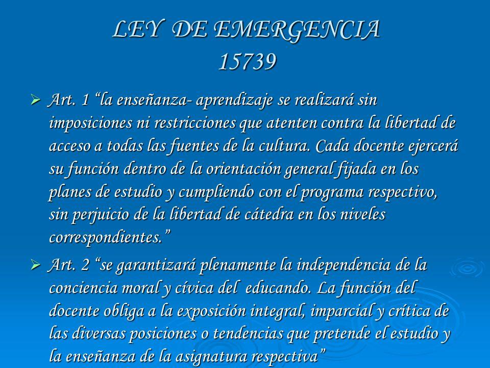LEY DE EMERGENCIA 15739 Art. 1 la enseñanza- aprendizaje se realizará sin imposiciones ni restricciones que atenten contra la libertad de acceso a tod