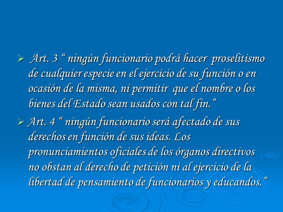 Art. 3 ningún funcionario podrá hacer proselitismo de cualquier especie en el ejercicio de su función o en ocasión de la misma, ni permitir que el nom
