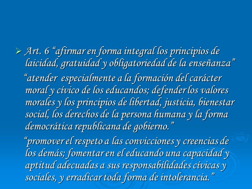 Art. 6 afirmar en forma integral los principios de laicidad, gratuidad y obligatoriedad de la enseñanza Art. 6 afirmar en forma integral los principio